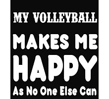 My VolleyBall Makes Me Happy As No One Else Can - T-shirts & Hoodies Photographic Print