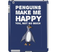 Penguins make me happy. You, not so much. iPad Case/Skin