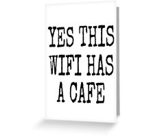 YES THIS WIFI HAS A CAFE Greeting Card