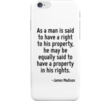 As a man is said to have a right to his property, he may be equally said to have a property in his rights. iPhone Case/Skin