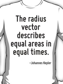 The radius vector describes equal areas in equal times. T-Shirt