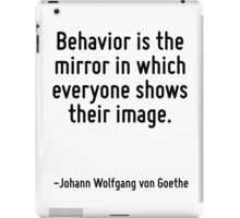 Behavior is the mirror in which everyone shows their image. iPad Case/Skin