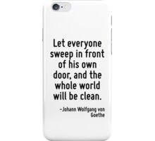 Let everyone sweep in front of his own door, and the whole world will be clean. iPhone Case/Skin