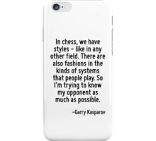 In chess, we have styles - like in any other field. There are also fashions in the kinds of systems that people play. So I'm trying to know my opponent as much as possible. iPhone Case/Skin