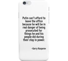 Putin can't afford to leave the office because he will be in real danger of being prosecuted for things he and his people did during their stay in power. iPhone Case/Skin