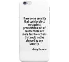 I have some security that could protect me against provocations but of course there are more terrible actions that could not be stopped by any security. iPhone Case/Skin