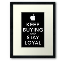Keep Buying and Stay Loyal Framed Print