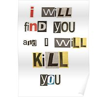 I will find you and I will kill you. Poster