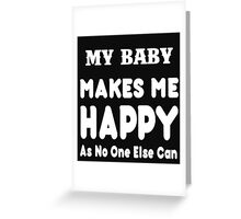 My Baby Makes Me Happy As No One Else Can - T-shirts & Hoodies Greeting Card