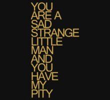 Toy Story - You Are A Sad Strange Little Man And You Have My Pity by scatman