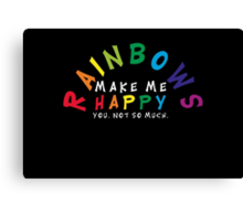 RAINBOWS make me happy! You, not so much.  Canvas Print