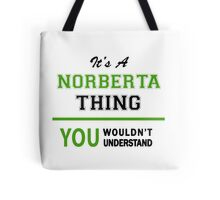 It's a NORBERTA thing, you wouldn't understand !! Tote Bag