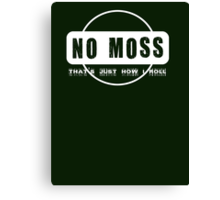 No Moss - that's just how i roll Canvas Print