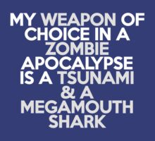 My weapon of choice in a Zombie Apocalypse is a tsunami & a megamouth shark by onebaretree
