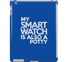 My smart watch is also a potty iPad Case/Skin
