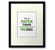 It's a PAPER thing, you wouldn't understand !! Framed Print