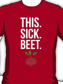 This. Sick. Beet.  T-Shirt
