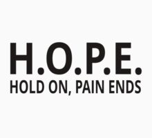 HOPE - Hold On Pain Ends by coolfuntees
