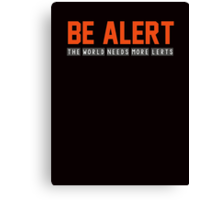 Be alert. The world needs more lerts Canvas Print