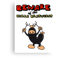 Beware of the Ninja Bratwurst Canvas Print