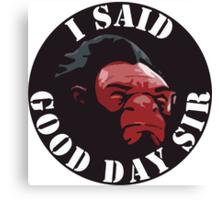 Axe - I Said Good Day Sir Canvas Print