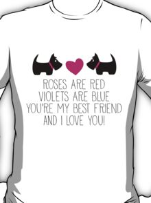 Roses are red . . . I love you! T-Shirt