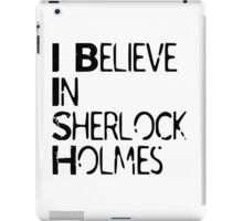 I Believe In Sherlock Holmes [Black Text] iPad Case/Skin