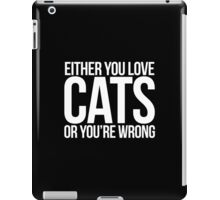 Excellent 'Either You Love Cats Or Your're Wrong' T-shirts, Hoodies, Accessories and Gifts iPad Case/Skin