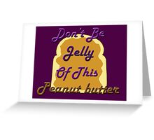 Don't be Jelly Greeting Card