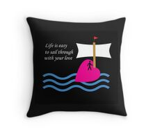 Sail Through With Your Love Throw Pillow
