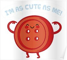 I'm as cute as me! Poster
