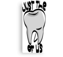 Just the Tooth Of Us Canvas Print