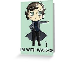 """I'm With Watson"" Greeting Card"