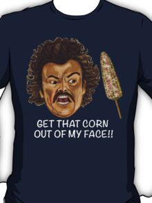 Get that Corn Out of My Face!! T-Shirt