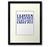I listen to bands that don't exist yet Framed Print