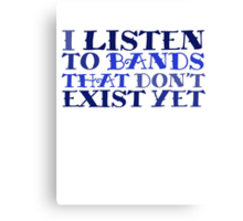 I listen to bands that don't exist yet Canvas Print