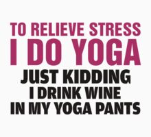 To Relieve Stress I Do Yoga by designbymike
