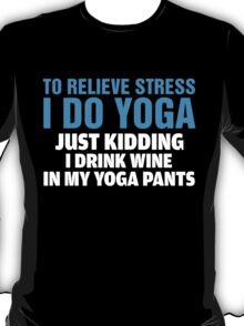 To Relieve Stress I Do Yoga T-Shirt