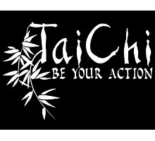Tai Chi - Be Your Action Photographic Print