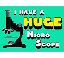 I have a huge MicroScope Photographic Print