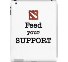 Feed your Support - Dota2 Edition iPad Case/Skin