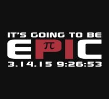 Original 'It's Going to Be Epic 2015 Pi Day' T-shirts, Hoodies, Accessories and Gifts by Albany Retro