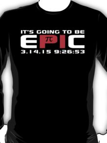 Original 'It's Going to Be Epic 2015 Pi Day' T-shirts, Hoodies, Accessories and Gifts T-Shirt