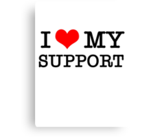 I Love My Support Canvas Print