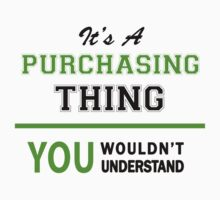It's a PURCHASING thing, you wouldn't understand !! by itsmine