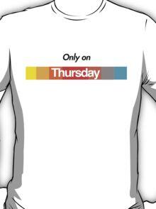 Only on Thursday T-Shirt