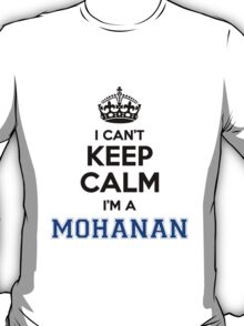 I cant keep calm Im a MOHANAN T-Shirt