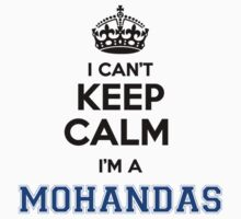 I cant keep calm Im a MOHANDAS T-Shirt