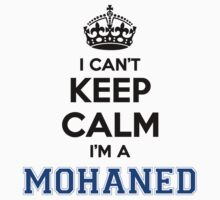 I cant keep calm Im a MOHANED T-Shirt