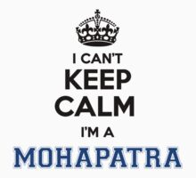 I cant keep calm Im a MOHAPATRA T-Shirt